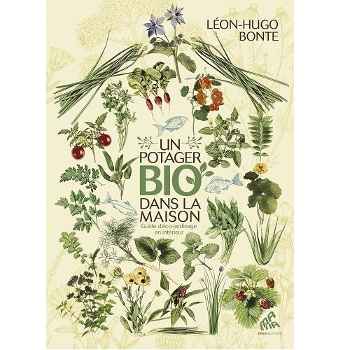 UN POTAGER BIO DANS LA MAISON_LEON HUGO BONTE - guide pratique de jardinage chez soi